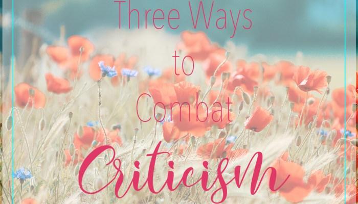 Three Ways to Combat Criticism