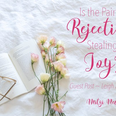 Is the Pain of Rejection Stealing Your Joy?