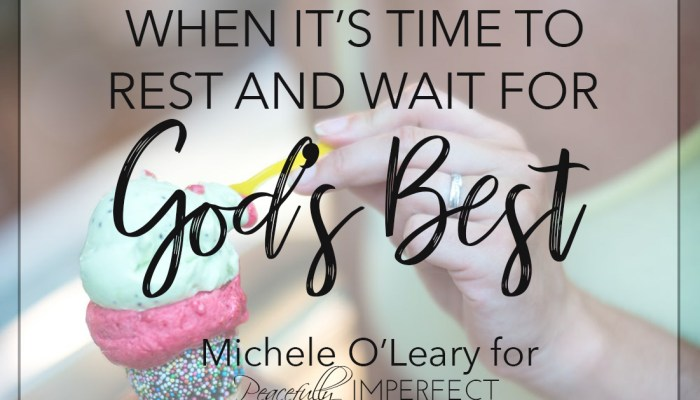 When it's Time to Rest and Wait for God's Best