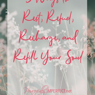 Rest, Refuel, Recharge & Refill Your Soul