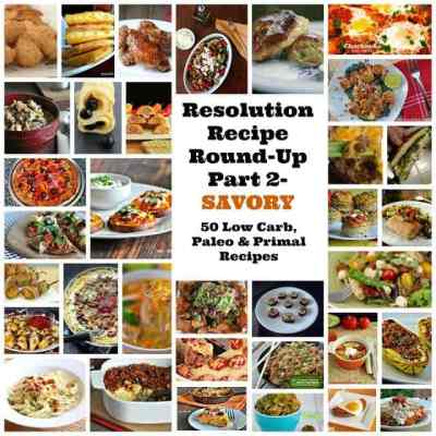 Resolution Recipe Round-Up Part 2 – SAVORY Low Carb, Paleo and Primal Recipes