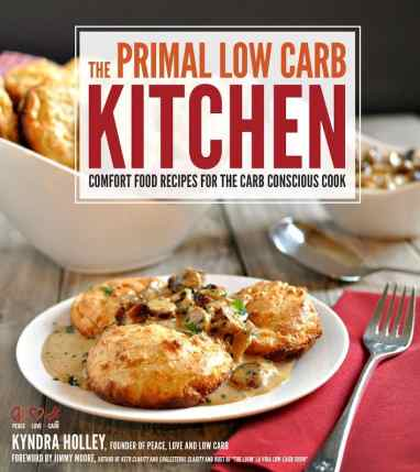 The Primal Low Carb Kitchen - Comfort Food Recipes for the Carb Conscious Cook - PRE-ORDER