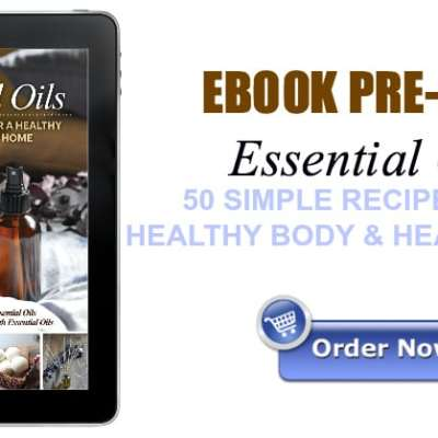 Essential Oils – 50 Simple Recipes for a Healthy Body & Healthy Home – Ebook