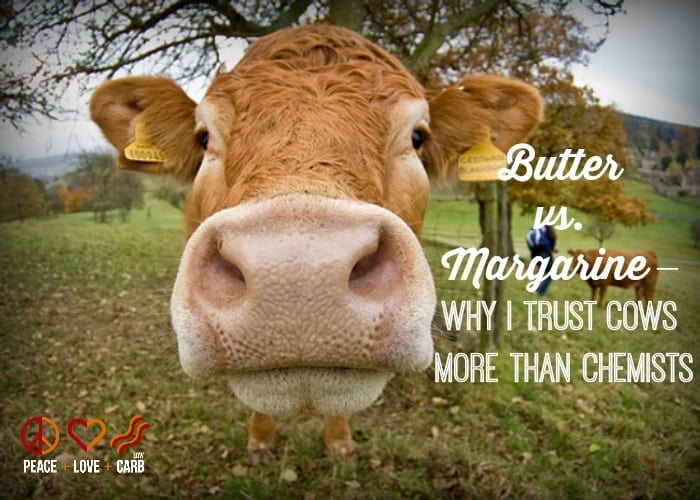Butter vs Margarine – Why I Trust Cows More Than Chemists | Peace Love and Low Carb