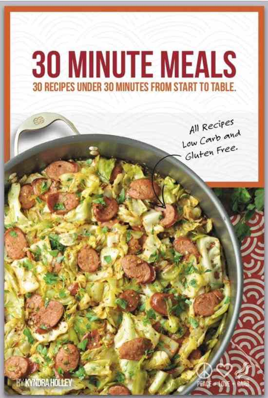 30 Minute Meals - 30 Recipes Under 30 Minutes From Start to Table - Peace Love and Low Carb