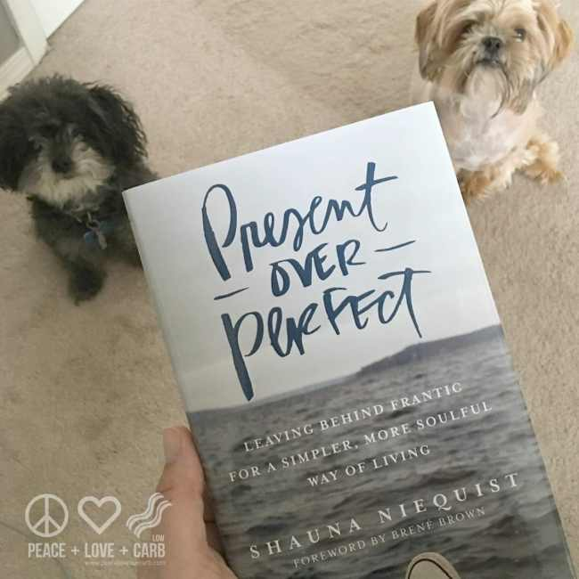 Present Over Perfect   Peace Love and Low Carb