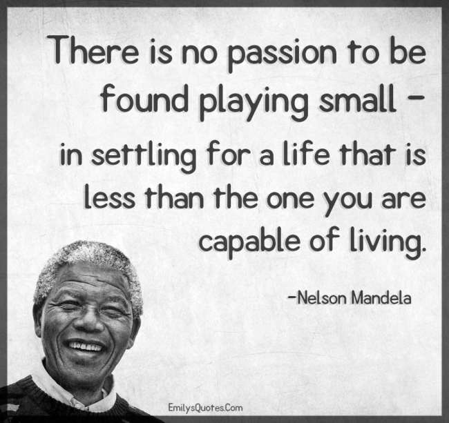 there-is-no-passion-to-be-found-playing-small-in-settling-for