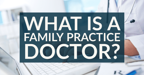 What Is A Family Practice Doctor
