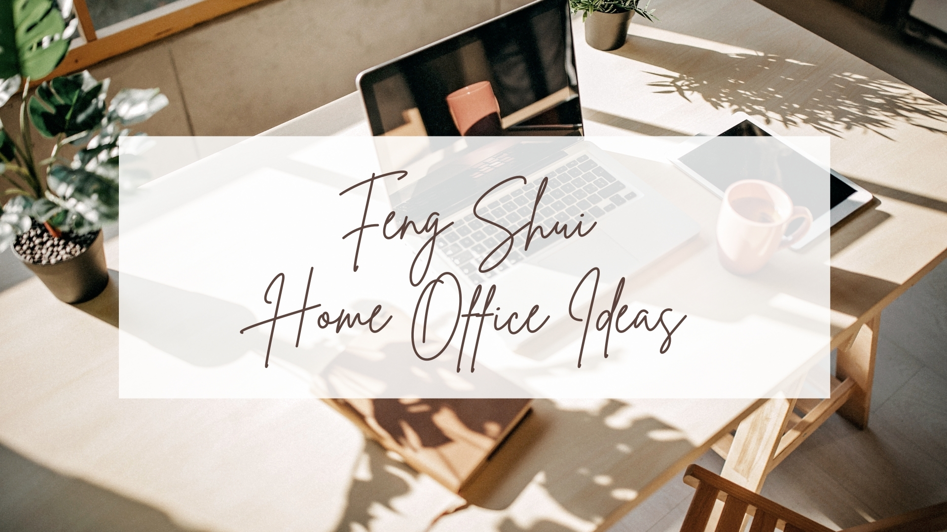 Feng Shui Home Office Ideas for Increased Productivity