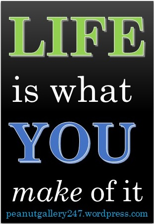 Life is what you make of it