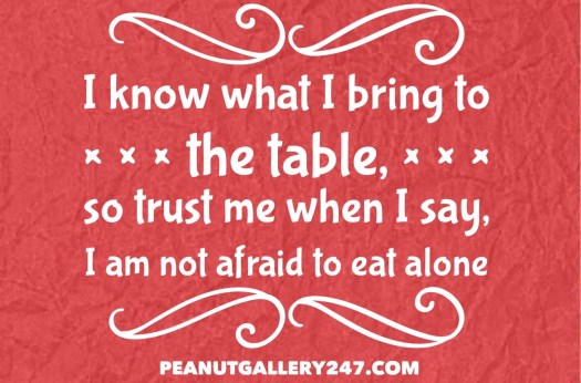 I know what I bring to the table - PeanutGallery247