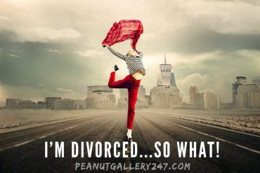 I'm Divorced ...So What - PeanutGallery247
