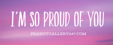 I'm so proud of you - PeanutGallery247