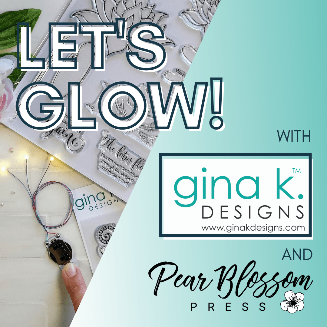 Let's Glow! – with Gina K Designs