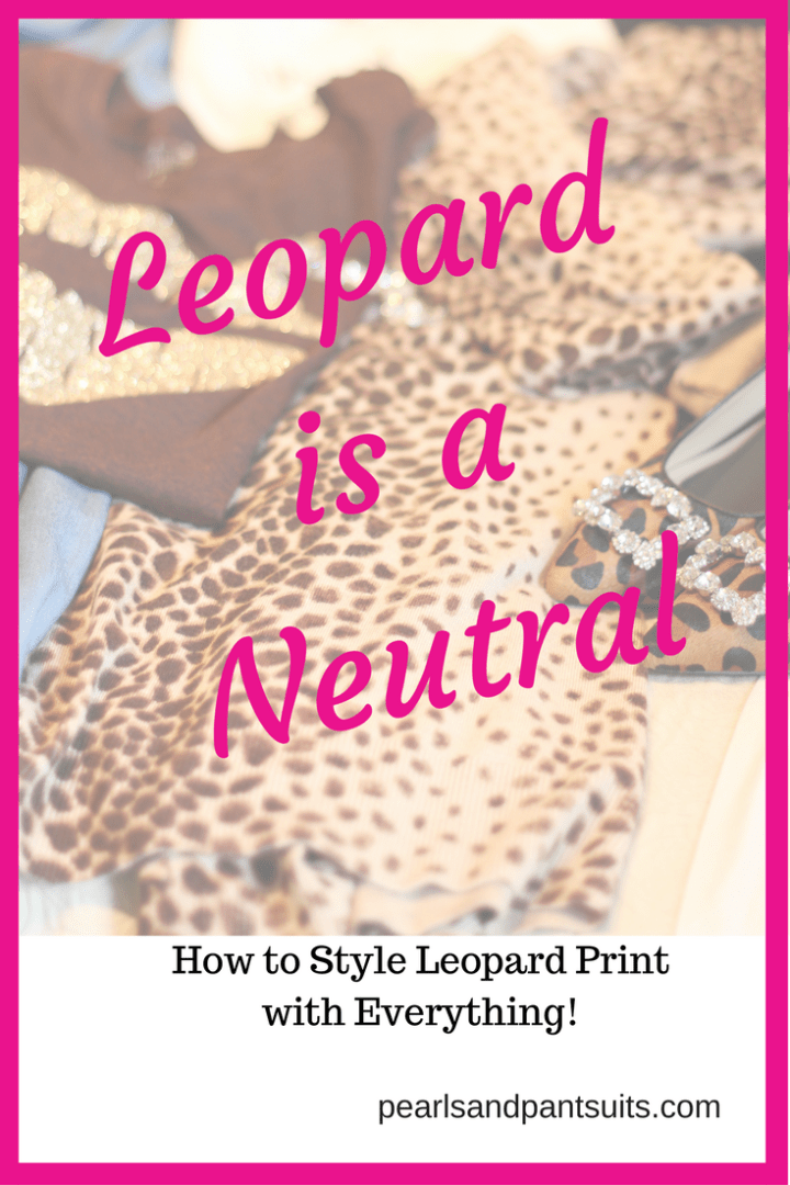 Leopard is a Neutral! How to Style Leopard Print with Everything!
