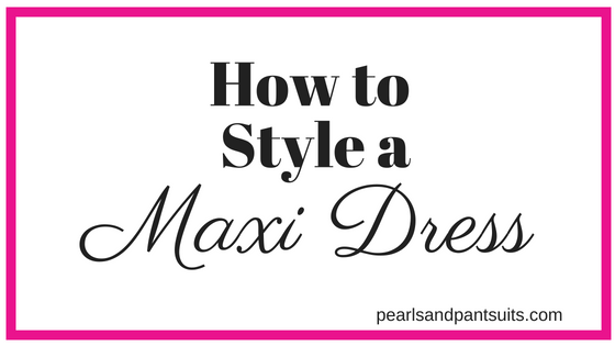 How to Style the Maxi Dress