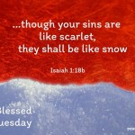 Though your sins are like scarlet, they shall be like snow