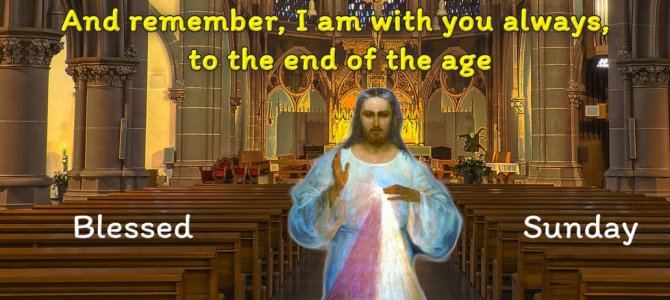 And remember, I am with you always, to the end of age.
