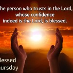 The person who trusts in the Lord, whose confidence indeed is the Lord, is blessed.