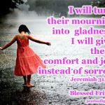 I will turn their mourning into joy, give them consolation
