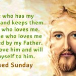 The one who has my commands and keeps them is the one who loves me.