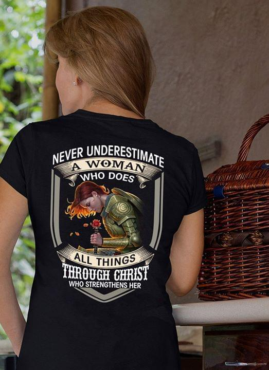 Never Understimate A Woman Who Does All Things Through Christ Who Strengthens Her Shirt