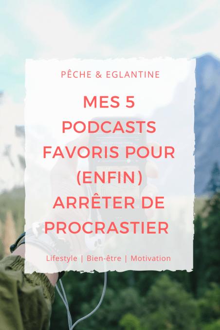Mes 5 podcasts favoris pour (enfin) arrêter de procrastiner - Pêche & Eglantine