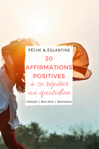 Affirmations positives et citations motivantes - 20 affirmations positives à se répéter au quotidien