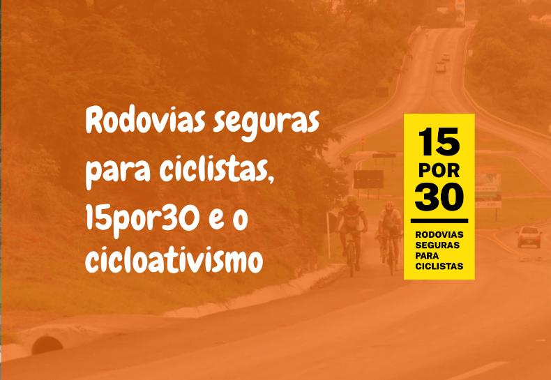 Rodovias seguras para ciclistas, 15por30 e o cicloativismo