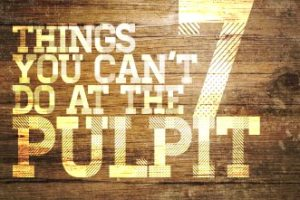 What you can and can't do in the pulpit!
