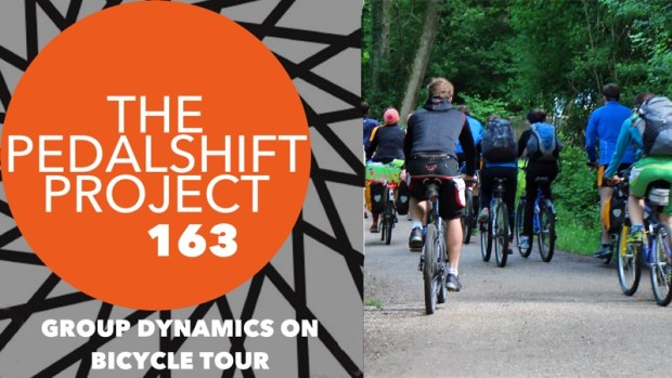 The Pedalshift Project 163: Group Dynamics on Bicycle Tour (Beginner Series)