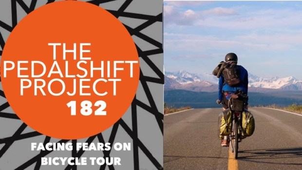 Pedalshift Project 182 - Facing Your Fears on Bike Tour