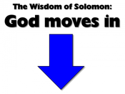 The Wisdom of Solomon: 1 - God moves in