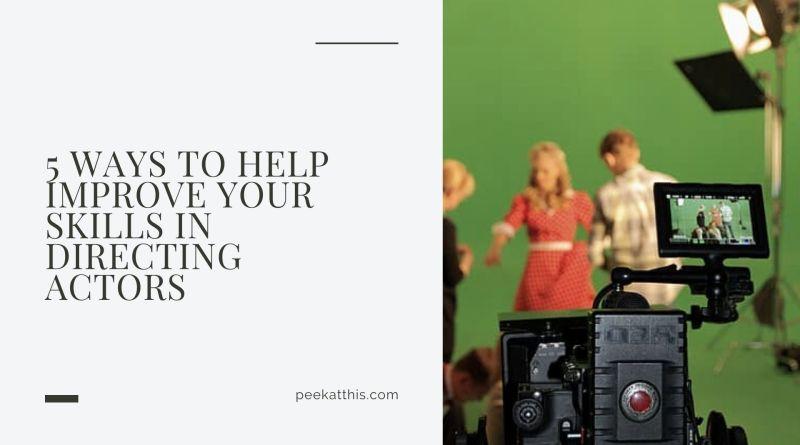 5 Ways To Help Improve Your Skills in Directing Actors