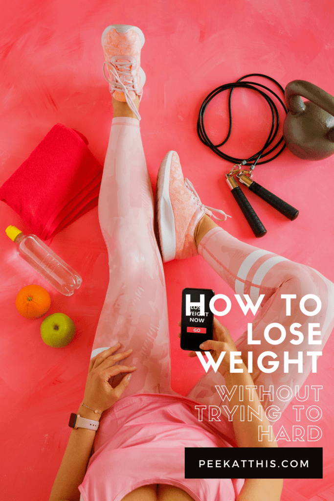 How To Lose Weight Without Even Trying That Hard