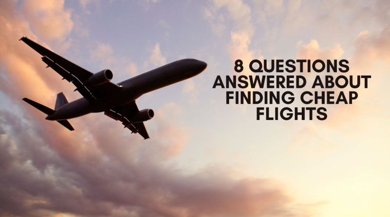 8 Questions Answered About Finding Cheap Flights