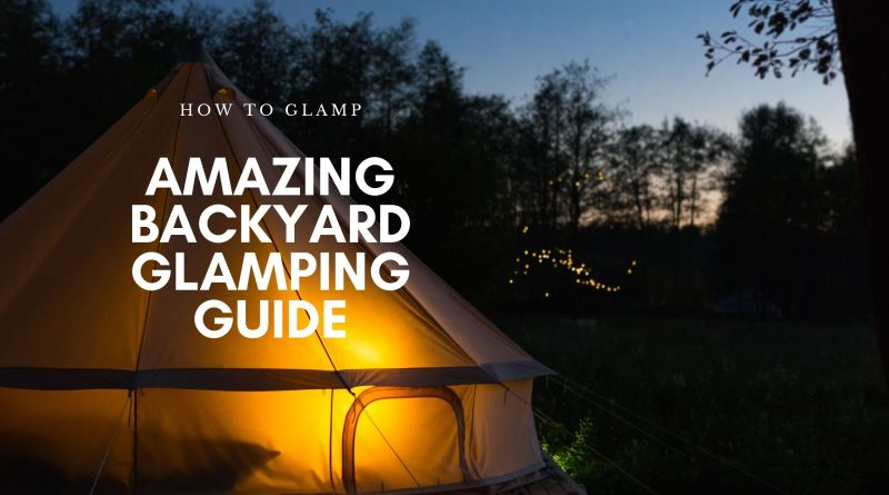 Amazing Backyard Glamping Guide