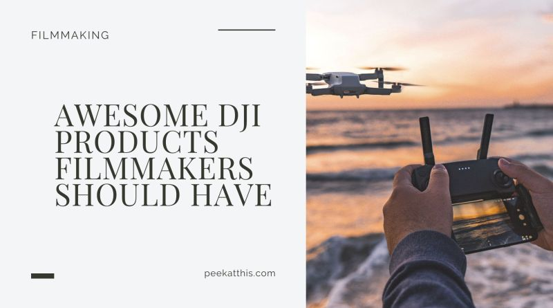 Awesome Dji Products Filmmakers Should Have