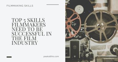 Top 5 Skills Filmmakers Need To Be Successful In The Film Industry