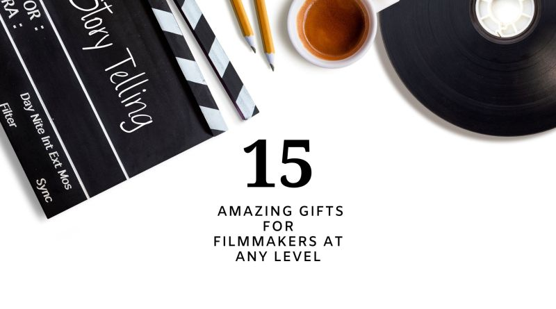 15 Amazing Gifts For Filmmakers At Any Level