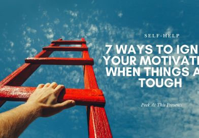 7 Ways to Ignite Your Motivation When Things Are Tough