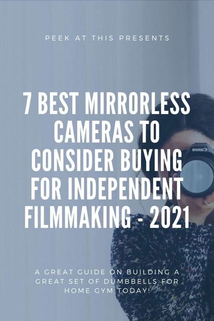 7 Best Mirrorless Cameras To Consider Buying For Independent Filmmaking - 2021
