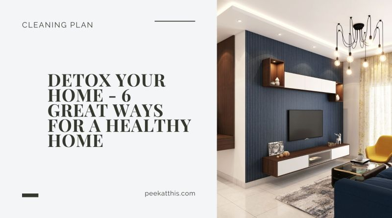 Detox Your Home - 6 Great Ways For A Healthy Home