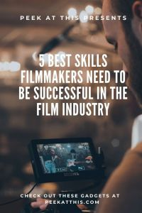5 Best Skills Filmmakers Need To Be Successful In The Film Industry