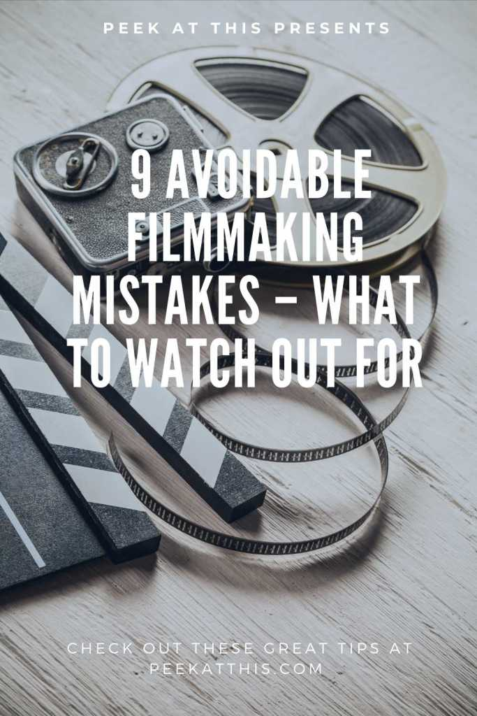 9 Avoidable Filmmaking Mistakes – What To Watch Out For