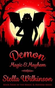 Demon Magic & Mayhem by Stella Wilkinson