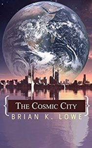 The Cosmic City by Brian K. Lowe