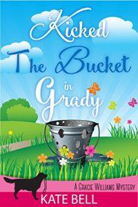 Kicked the Bucket in Grady by Kate Bell