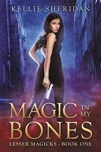 Magic in my Bones by Kellie Sheridan