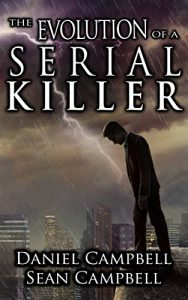 The Evolution of a Serial Killer by Daniel and Sean Campbell